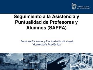 Seguimiento a la Asistencia y Puntualidad de Profesores y Alumnos SAPPA     Servicios Escolares y Efectividad Institucio