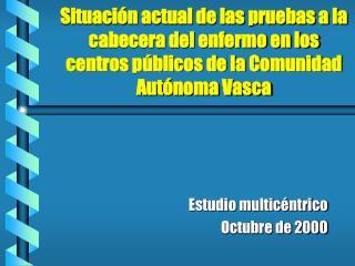 Situaci n actual de las pruebas a la cabecera del enfermo en los centros p blicos de la Comunidad Aut noma Vasca