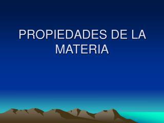 PROPIEDADES DE LA MATERIA