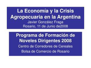 La Econom a y la Crisis Agropecuaria en la Argentina Javier Gonz lez Fraga Rosario, 11 de Junio de2008