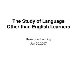 The Study of Language Other than English Learners