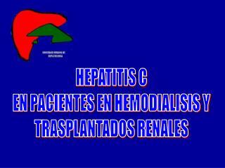 HEPATITIS C EN PACIENTES EN HEMODIALISIS Y TRASPLANTADOS RENALES