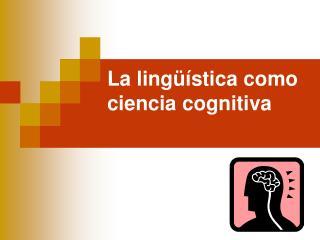 La ling  stica como ciencia cognitiva