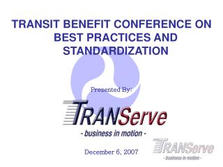 TRANSIT BENEFIT CONFERENCE ON BEST PRACTICES AND STANDARDIZATION    Presented By:       December 6, 2007
