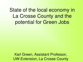 State of the local economy in La Crosse County and the potential for Green Jobs