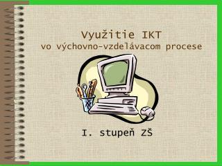 Vyu itie IKT vo v chovno-vzdel vacom procese