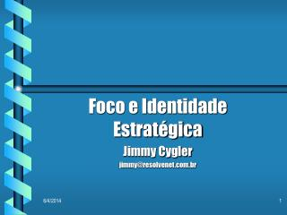 Foco e Identidade Estrat gica Jimmy Cygler jimmyresolvenet.br