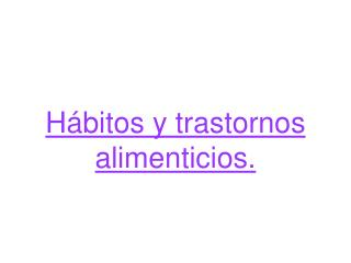 H bitos y trastornos alimenticios.