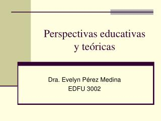 Perspectivas educativas  y te ricas