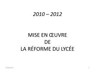 2010   2012   MISE EN  UVRE  DE  LA R FORME DU LYC E