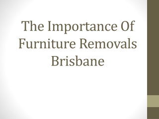 The Importance Of Furniture Removals Brisbane
