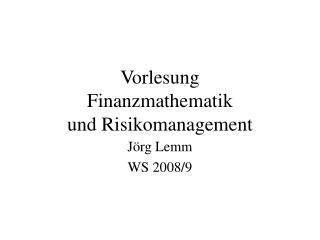 Vorlesung Finanzmathematik und Risikomanagement