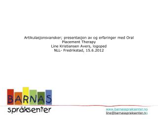 Artikulasjonsvansker; presentasjon av og erfaringer med Oral Placement Therapy Line Kristiansen Avers, logoped  NLL- Fre