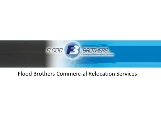 Flood Brothers - Nationwide Commerical Relocation Services