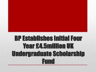 BP Holdings- BP Establishes Initial Four Year �4.5million UK
