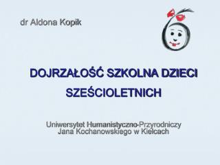 DOJRZALOSC SZKOLNA DZIECI   SZESCIOLETNICH   Uniwersytet Humanistyczno-Przyrodniczy  Jana Kochanowskiego w Kielcach