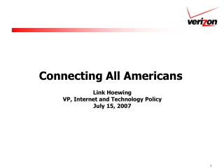 Connecting All Americans   Link Hoewing VP, Internet and Technology Policy July 15, 2007
