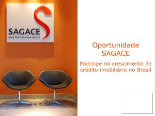 Oportunidade SAGACE  Participe no crescimento de cr dito imobili rio no Brasil