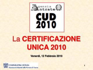 La CERTIFICAZIONE UNICA 2010   Venerd , 12 Febbraio 2010