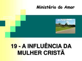 19 - A INFLU NCIA DA MULHER CRIST
