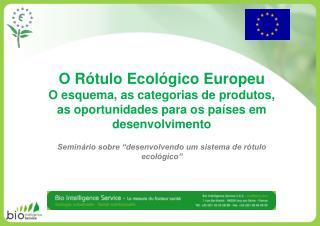 O R tulo Ecol gico Europeu O esquema, as categorias de produtos,  as oportunidades para os pa ses em desenvolvimento  Se