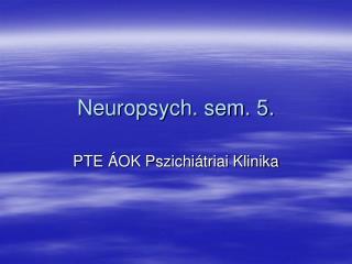 Neuropsych. sem. 5.
