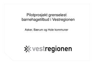 Pilotprosjekt grensel st barnehagetilbud i Vestregionen   Asker, B rum og Hole kommuner