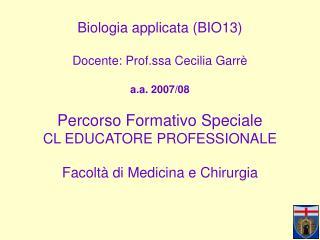 Biologia applicata BIO13  Docente: Prof.ssa Cecilia Garr   a.a. 2007