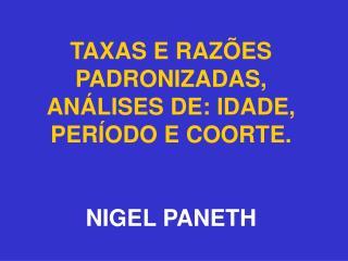 TAXAS E RAZ ES PADRONIZADAS, AN LISES DE: IDADE, PER ODO E COORTE.   NIGEL PANETH