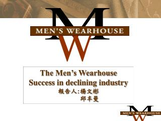 The Men s Wearhouse Success in declining industry :