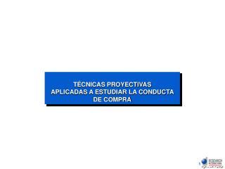 T CNICAS PROYECTIVAS APLICADAS A ESTUDIAR LA CONDUCTA DE COMPRA
