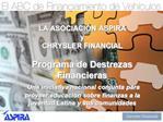 LA ASOCIACI N ASPIRA   y CHRYSLER FINANCIAL  Programa de Destrezas Financieras  Una iniciativa nacional conjunta para pr