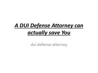 A DUI Defense Attorney can actually save You