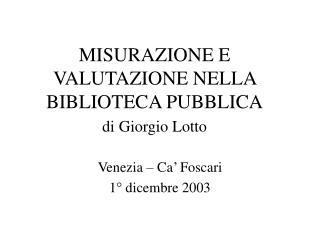 MISURAZIONE E VALUTAZIONE NELLA BIBLIOTECA PUBBLICA di Giorgio Lotto
