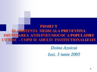PROIECT   IN ASISTENTA  MEDICALA PREVENTIVA IMUNIZAREA  ANTI-PNEUMOCOC A POPULATIEI CU RISC  - COPII SI  ADULTI  INSTITU