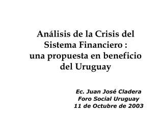 An lisis de la Crisis del  Sistema Financiero : una propuesta en beneficio  del Uruguay