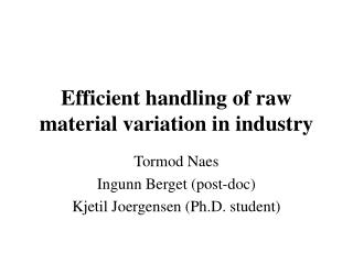 Efficient handling of raw material variation in industry