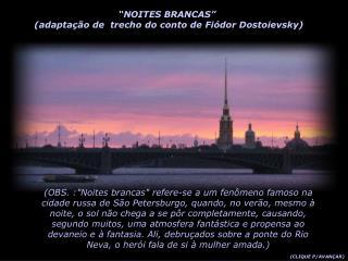 NOITES BRANCAS    adapta  o de  trecho do conto de Fi dor Dostoievsky