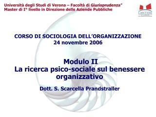 Modulo II La ricerca psico-sociale sul benessere  organizzativo  Dott. S. Scarcella Prandstraller