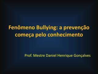 Fen meno Bullying: a preven  o come a pelo conhecimento