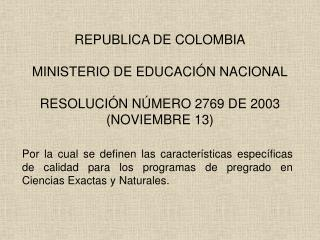 REPUBLICA DE COLOMBIA  MINISTERIO DE EDUCACI N NACIONAL  RESOLUCI N N MERO 2769 DE 2003 NOVIEMBRE 13