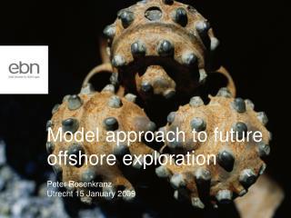 Model approach to future offshore exploration   Peter Rosenkranz Utrecht 15 January 2009