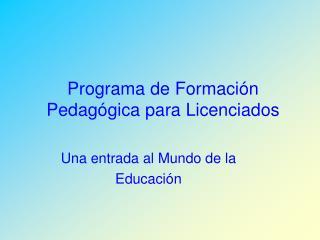 Programa de Formaci n Pedag gica para Licenciados