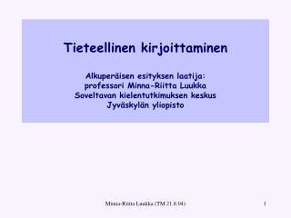 Tieteellinen kirjoittaminen   Alkuper isen esityksen laatija:  professori Minna-Riitta Luukka Soveltavan kielentutkimuks