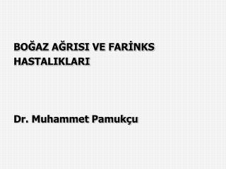 BOGAZ AGRISI VE FARINKS HASTALIKLARI     Dr. Muhammet Pamuk u