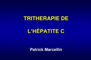 TRITHERAPIE DE   L H PATITE C   Patrick Marcellin
