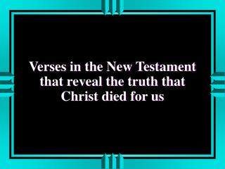 Verses in the New Testament that reveal the truth that Christ died for us