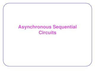 Asynchronous Sequential Circuits