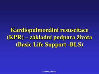 Kardiopulmon ln  resuscitace KPR   z kladn  podpora  ivota Basic Life Support -BLS