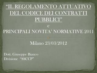 IL REGOLAMENTO ATTUATIVO DEL CODICE DEI CONTRATTI PUBBLICI  e  PRINCIPALI NOVITA  NORMATIVE 2011  Milano 23